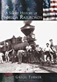A Short History of Florida Railroads (FL) (Making of America)