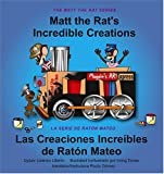 Matt the Rat's Incredible Creations / Las Creaciones Increibles de Raton Mateo (Matt the Rat (Bilingual))