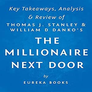 The Millionaire Next Door by Thomas J. Stanley and William D. Danko: Key Takeaways, Analysis, & Review Audiobook