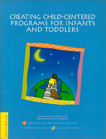Creating Child-Centered Programs for Infants and Toddlers (Creating Child-Centered Classrooms)