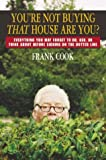 You're Not Buying That House Are You?: Everything You May Forget to Do, Ask, or Think About Before Signing on the Dotted Line (0793180228) by Frank Cook