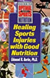 Healing Sports Injuries with Good Nutrition (Keats Sports Nutrition Guides) (0879838574) by Burke, Edmund R.