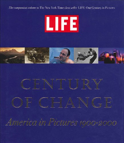 LIFE: Century of Change: America in Pictures 1900-2000