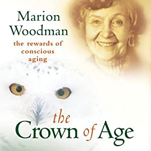 The Crown of Age: The Rewards of Conscious Aging | [Marion Woodman]