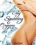 img - for Easy Squirting Orgasms: A Primer to Female Ejaculation and G-spot Pleasure book / textbook / text book