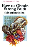 How to Obtain Strong Faith: Six Principles (0892740426) by Frederick K. Price