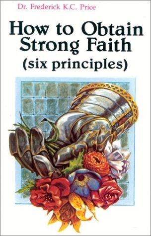 How to Obtain Strong Faith: Six Principals