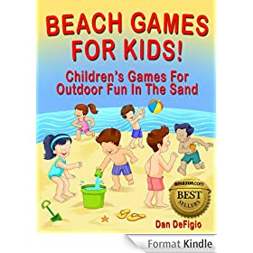 Beach Games For Kids: Children's Games For Outdoor Family Fun In The Sand (English Edition)