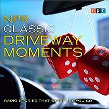 NPR Classic Driveway Moments: Radio Stories That Won't Let You Go Radio/TV Program Auteur(s) :  NPR Narrateur(s) : Michele Norris