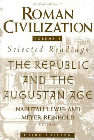 Roman Civilization: Selected Readings, Vol. 1: The Republic and the...
