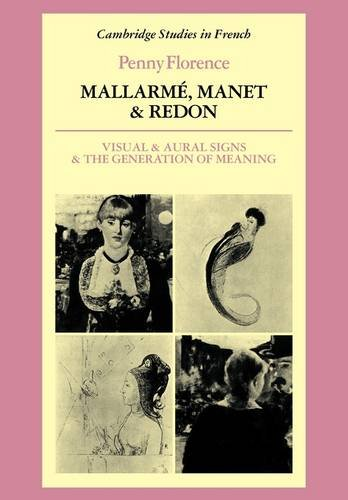 Mallarmé, Manet and Redon: Visual and Aural Signs and the Generation of Meaning (Cambridge Studies in French)