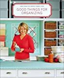 Good Things for Organizing (Good Things with Martha Stewart Living)