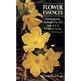 Flower Essences: Reordering Our Understanding and Approach to Illness and Health ~ Machaelle Small Wright