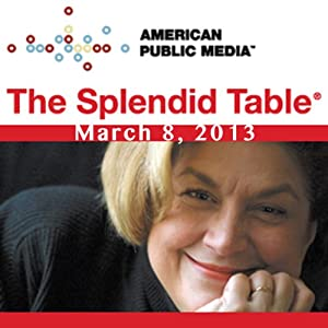 The Splendid Table, Brianna Pobiner, Harold McGee, and Julia Reed, March 8, 2013 | [Lynne Rossetto Kasper]
