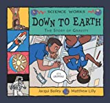 Down to Earth: The Story of Gravity (Science Works) Jacqui Bailey