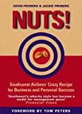 Nuts!: Southwest Airlines' Crazy Recipe for Business and Personal Success (1587991195) by Freiberg, Jackie