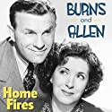 Burns and Allen: Home Fires  by George Burns, Gracie Allen Narrated by George Burns, Gracie Allen, Bill Goodwin, Hans Conried, Mel Blanc, Bea Benaderet