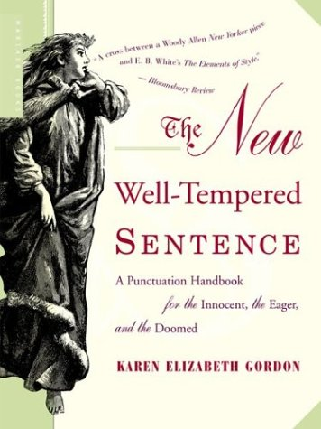 New Well-Tempered Sentence : A Punctuation Handbook for the Innocent, the Eager, and the Doomed, KAREN ELIZABETH GORDON