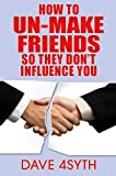 How to Un-Make Friends so they dont influence you (talking)