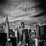 How to Create Long Exposure Fine Art...
