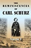 The Reminiscences of Carl Schurz: Volume 1. 1829 - 1852 (0543884147) by Schurz, Carl