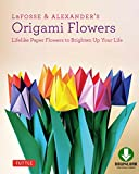 LaFosse & Alexanders Origami Flowers: Lifelike Paper Flowers to Brighten Up Your Life [Full-Color Book & Downloadable Material]