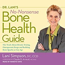 Dr. Lani's No-Nonsense Bone Health Guide: The Truth About Density Testing, Osteoporosis Drugs, and Building Bone Quality at Any Age Audiobook by Claude D. Arnaud, Lani Simpson DC CCD Narrated by Randye Kaye
