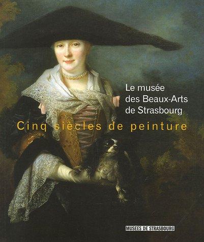 Cinq siècles de peinture : Le musée des Beaux-Arts de Strasbourg