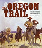 Image of The Oregon Trail: An Illustrated Edition of Francis Parkman's Western Adventure