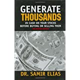 Generate Thousands in Cash on your Stocks Before Buying or Selling Them: Third Edition ~ Samir Elias