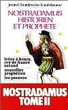 Nostradamus, historien et prophète, tome 2 : Lettre à Henry, roi de France second, nouvelles prophéties, les preuves