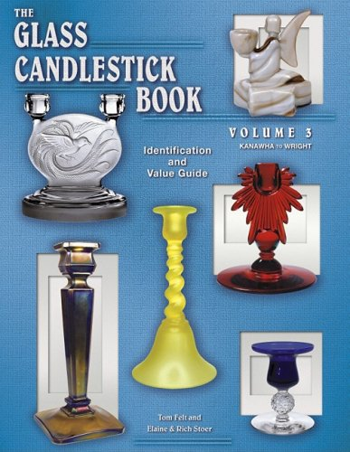The Glass Candlestick Book, Vol. 3: Kanawha to Wright- Identification and Value Guide