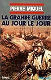 echange, troc Pierre Miquel - La Grande Guerre au jour le jour