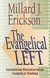 The Evangelical Left: Encountering Postconservative Evengelical Theology (0801021405) by Erickson, Millard J.