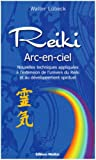 Reiki arc-en-ciel : Nouvelles techniques de dveloppement du Reiki et des capacits spirituelles