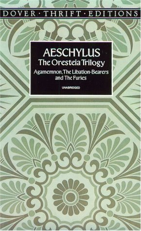 The Oresteia Trilogy: Agamemnon, the Libation-Bearers and the Furies (Dover Thrift Editions), Aeschylus