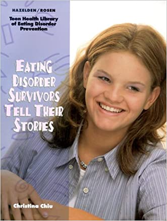 Eating Disorder Survivors Tell Their Stories (The Teen Health Library of Eating Disorder Prevention)
