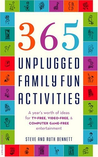 365 Unplugged Family Fun Activities: A Year's Worth Of Ideas For Tv-Free, Video-Free, And Computer Game-Free Entertainment