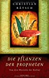 Die Pflanzen der Propheten: Von den Wurzeln der Kultur (3720590070) by Christian Rätsch