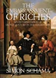 The Embarrassment of Riches: An Interpretation of Dutch Culture in the Golden Age (0006861369) by Schama, Simon