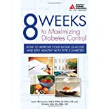 8 Weeks to Maximizing Diabetes Control: How to Improve Your Blood Glucose and Stay Healthy with Type 2 Diabetes