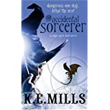 The Accidental Sorcerer: Book 1 of the Rogue Agent Novelsby K. E. Mills