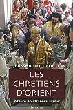 echange, troc Jean-Michel Cadiot - Les Chrétiens d'Orient : Vitalité, Souffrances, Avenir