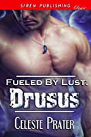 Fueled by Lust: Drusus (Siren Publishing Classic) [Kindle Edition]