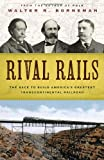 img - for Rival Rails: The Race to Build America's Greatest Transcontinental Railroad book / textbook / text book