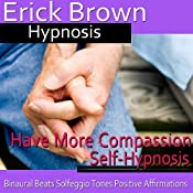 Have More Compassion Self-Hypnosis: Have Patience & Learn Forgiveness, Guided Meditation, Self Hypnosis, Binaural Beats | [Erick Brown]
