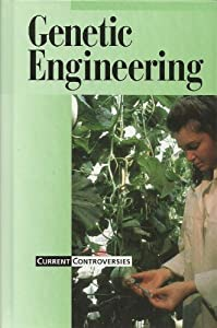 Current Controversies - Genetic Engineering (hardcover edition) Lisa Yount