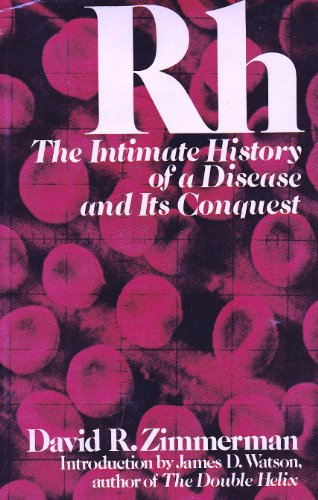 Rh: The Intimate History Of A Disease And Its Conquest