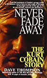Never Fade Away: The Kurt Cobain Story (0312954638) by Thompson, Dave