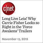 Long Live Leia! Why Carrie Fisher Looks so Right in the 'Force Awakens' Trailers   Bonnie Burton